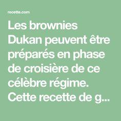 Les brownies Dukan peuvent être préparés en phase de croisière de ce célèbre régime. Cette recette de gâteau contient des aliments tolérés. Vous pouvez manger ce brownies sur deux jours, pour agrémenter un repas par exemple.