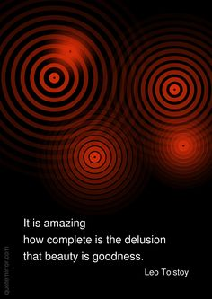 It is amazing how complete is the delusion that beauty is goodness. –Leo Tolstoy http://quotemirror.com/s/yxc9y #beauty #delusion http://quotemirror.com/s/yxc9y