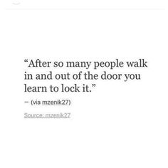 """""""After so many people walk in and out of the door you lear - Love Quotes Stay Quotes, Down Quotes, True Quotes, Words Quotes, Quotes To Live By, Sayings, Bio Quotes, Random Quotes, Fact Quotes"""