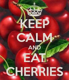 KEEP CALM AND EAT CHERRIES - by me JMK