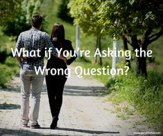 What if You're Asking the Wrong Question-