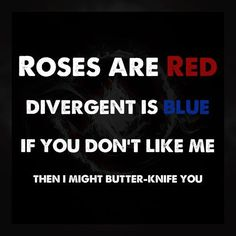 It should be:  Amity is red, Erudite are blue,  If you don't like me,  I might butter-knife you.