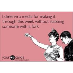 I deserve a medal for making it through this week without... TGIF!