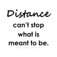Distance can't stop what is meant to be!