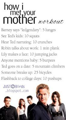 How I Met Your Mother- if i did this to the right episode i would be buff in 30 minutes!!!!