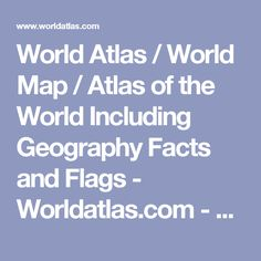 World Atlas / World Map / Atlas of the World Including Geography Facts and Flags - Worldatlas.com - WorldAtlas.com