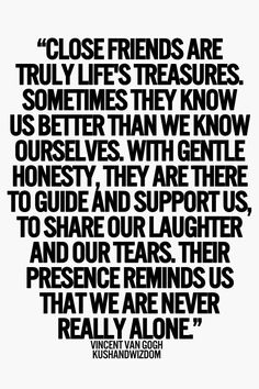 Close friends are truly live's treasures. Sometimes they know us better than we…
