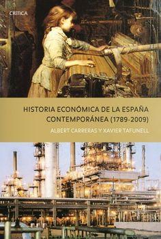 Historia económica de la España contemporánea : (1789-2009) / Albert Carreras, Xavier Tafunell (2010)