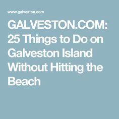 GALVESTON.COM: 25 Things to Do on Galveston Island Without Hitting the Beach