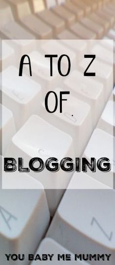 A to Z of Blogging - Lots of terms explained! You Baby Me Mummy (scheduled via http://www.tailwindapp.com?utm_source=pinterest&utm_medium=twpin&utm_content=post35256992&utm_campaign=scheduler_attribution) (scheduled via http://www.tailwindapp.com?utm_source=pinterest&utm_medium=twpin&utm_content=post60617344&utm_campaign=scheduler_attribution)