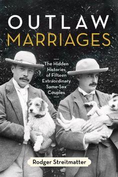 Outlaw Marriages: The Hidden Histories of Fifteen Extraordinary Same-Sex Couples, http://www.amazon.com/dp/0807003425/ref=cm_sw_r_pi_awdm_GEVqwb1K5AHR9