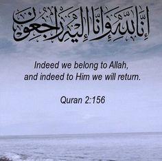 """Onlar; başlarına bir musibet gelince, """"Biz şüphesiz (her şeyimizle) Allah'a aidiz ve şüphesiz O'na döneceğiz"""" derler."""