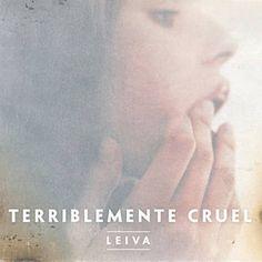 Terriblemente Cruel - Leiva