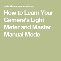 How to Learn Your Camera's Light Meter and Master Manual Mode