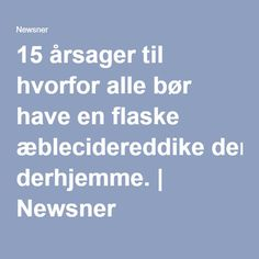15 årsager til hvorfor alle bør have en flaske æblecidereddike derhjemme. | Newsner Apple Cider, Fun Facts, Life Hacks, Beauty Hacks, Advice, Cleaning, Camilla, Health, Tips