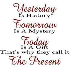 Yesterday is history...