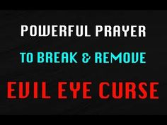 POWERFUL PRAYER TO BREAK AND REMOVE EVIL EYE CURSES - YouTube