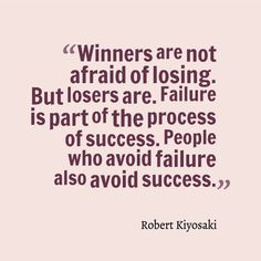 """""""Winners are not afraid of losing. But losers are. Failure is of the process of success. People who avoid failure also avoid success."""" Robert Kiyosaki Motivation, success, inspiration, business, personal development, business, quote"""