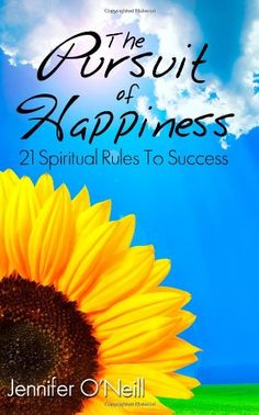 The Pursuit of Happiness: 21 Spiritual Rules to Success by Jennifer O'Neill  - This book is life changing and really puts happiness in your hands