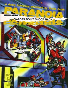 Vapors Don't Shoot Back (1985) for PARANOIA First Edition: The first full-length PARANOIA mission,, written by Curtis Smith (with Geoff Valley), sends the Troubleshooters into a covert contest between rival High Programmers.