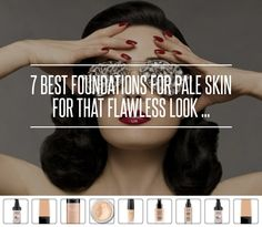 7 Best #Foundations for Pale Skin for That Flawless Look ... → #Makeup #Foundation
