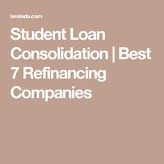 Student Loan Consolidation | Best 7 Refinancing Companies