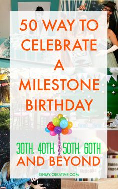 50 Milestone Birthday Ideas for 30th 40th 50th 60th and Beyond! 50 activities and theme party ideas to celebrate any milestone birthday!