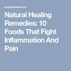 Natural Healing Remedies: 10 Foods That Fight Inflammation And Pain