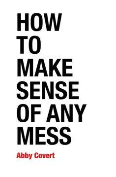 How to Make Sense of Any Mess di Abby Covert https://www.amazon.it/dp/1500615994/ref=cm_sw_r_pi_dp_x_HSvQyb2RY0QK2
