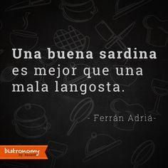 Una buena sardina es mejor que una mala langosta ¿verdad? #Bistronomy #FoodieQuotes