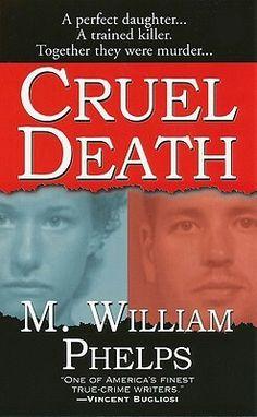 Cruel Death ** by M. William Phelps. True Crime. Read in 2014. Good read.