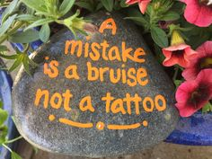 A mistake is a bruise not a tattoo. Hand painted rock by Caroline. The Kindness Rocks Project Pebble Painting, Pebble Art, Stone Painting, Diy Painting, Rock Painting Ideas Easy, Rock Painting Designs, Stone Crafts, Rock Crafts, Inspirational Rocks