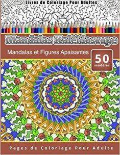 Télécharger Livres de Coloriage Pour Adultes Mandalas Kaléidoscope: Mandalas et Figures Apaisantes Pages de Coloriage Pour Adulte Gratuit