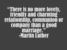 Wedding or Marriage Quote by Martin Luther Marriage Messages, Marriage Anniversary Cards, Wedding Messages, Anniversary Quotes, Wedding Quotes, Marriage Relationship, Good Marriage, Bible Promises, Gods Not Dead