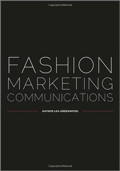 "Read ""Fashion Marketing Communications"" by Gaynor Lea-Greenwood available from Rakuten Kobo. Fashion is all about image. Consequently, fashion marketing communications – encompassing image management and public re."