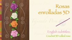 Rosas enrolladas 3D tejidas a crochet / English subtitles: 3D crochet ro...