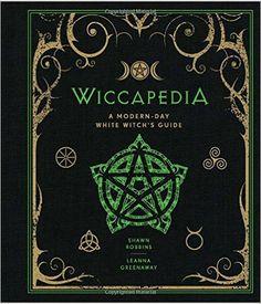 Wiccapedia: A Modern-Day White Witch's Guide: Amazon.de: Shawn Robbins, Leanna Greenaway: Fremdsprachige Bücher