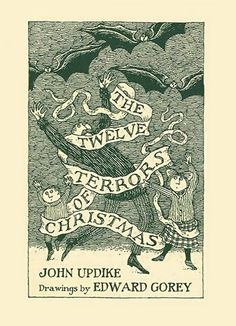 The Twelve Terrors of Christmas by John Updike  illustrated by Edward Gorey