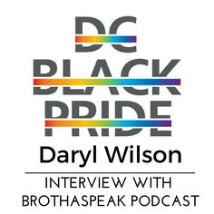 In this episode, Brothaspeak Podcast interviews with DC Black Pride's promoter of all promoters Mr. Wilson comes to Brothaspeak Podcast full of surprises for this year's DC Pride and bringing only the best of the best!