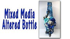 Step by step mixed media altered bottle tutorial. - YouTube