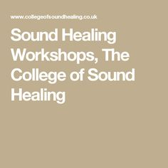 Sound Healing Workshops, The College of Sound Healing