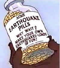 ACME Earthquake Pills...for all your best laid plans.