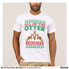 All Of The Otter Reindeer T-Shirt - #otters #riverotters #otterlovers #tshirtdesigns #christmasshirts  #aff