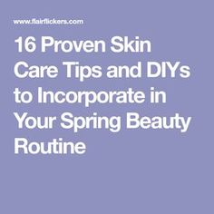 16 Proven Skin Care Tips and DIYs to Incorporate in Your Spring Beauty Routine