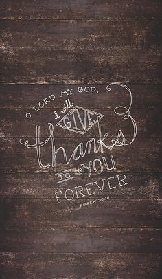You have turned for me my mourning into dancing; you have loosed my sackcloth and clothed me with gladness, that my glory may sing your praise and not be silent. O Lord my God, I will give thanks to you forever!(Psalm 30:11-12, ESV)