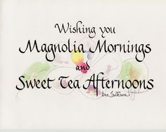 """Wishing you Magnolia Mornings and Sweet Tea Afternoons"". These beautiful pen and ink prints are hand washed with watercolors then signed and numbered by Dee Jackson depicting scenes of Savannah and the surrounding area. Southern Ladies, Southern Pride, Southern Sayings, Southern Comfort, Southern Charm, Southern Belle, Simply Southern, Southern Living, Southern Heritage"