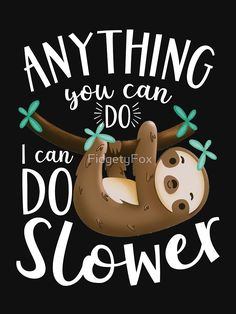 'Anything you can do, I can do slower sloth.' T-Shirt by FidgetyFox : Anything you can do, I can do slower sloth. by FidgetyFox Cute Baby Sloths, Cute Sloth, Cute Baby Animals, Funny Animals, Funny Sloth, Cute Animal Quotes, Animal Memes, Cute Animal Drawings, Cute Drawings