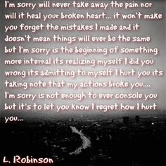 Saying sorry doesn't matter and will never be enough. But hopefully changing who I am will.