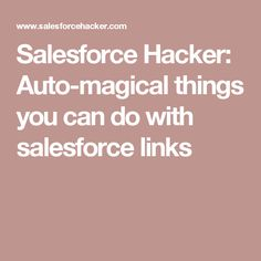 Salesforce Hacker: Auto-magical things you can do with salesforce links
