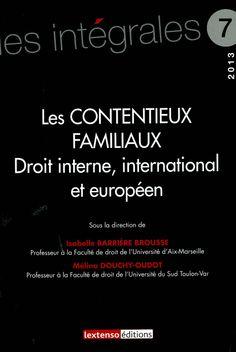 Les contentieux familiaux : droit interne, international et européen / sous la direction de Isabelle Barrière Brousse et de Mélina Douchy-Oudot. - Paris Cedex : Lextenso, 2013